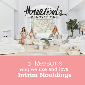 Three Birds 5 Reasons Why we use and love Intrim Mouldings